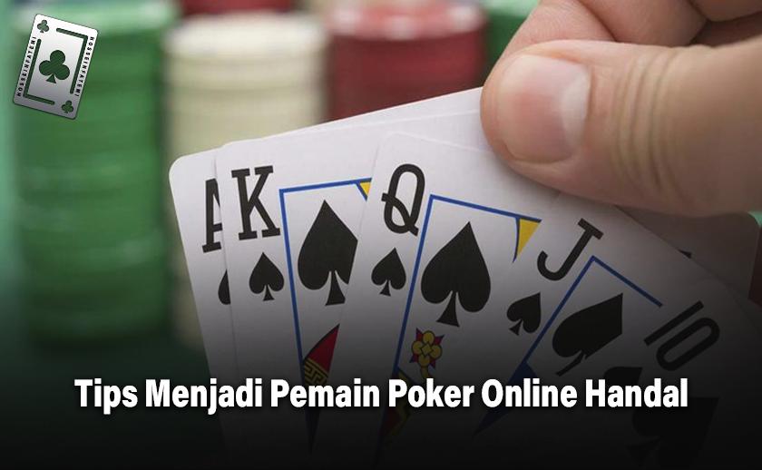 Tips Menjadi Pemain Poker Online Handal